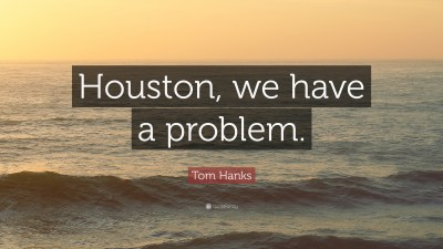 """Tom Hanks Quote: """"Houston, we have a problem."""" (12 wallpapers) - Quotefancy"""