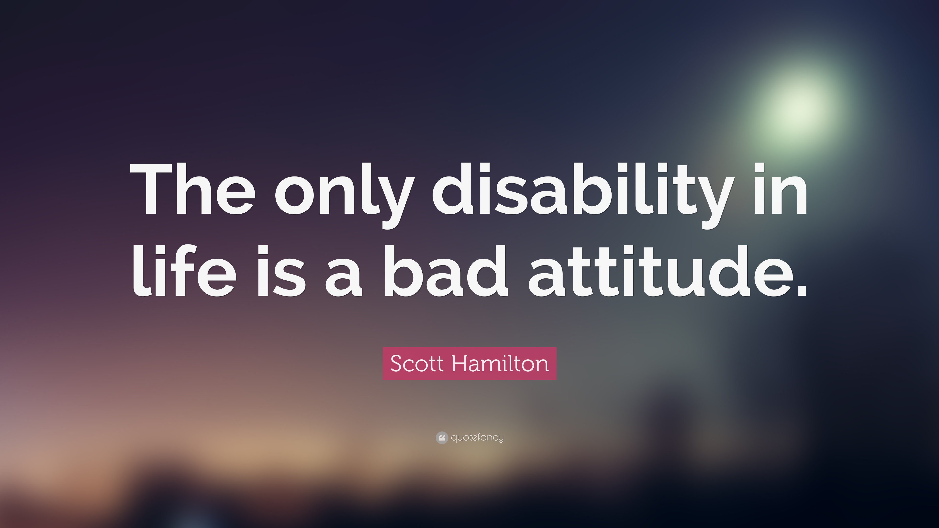 Bad 24 Scott Hamilton Quote The Only Disability In Life Is A Bad