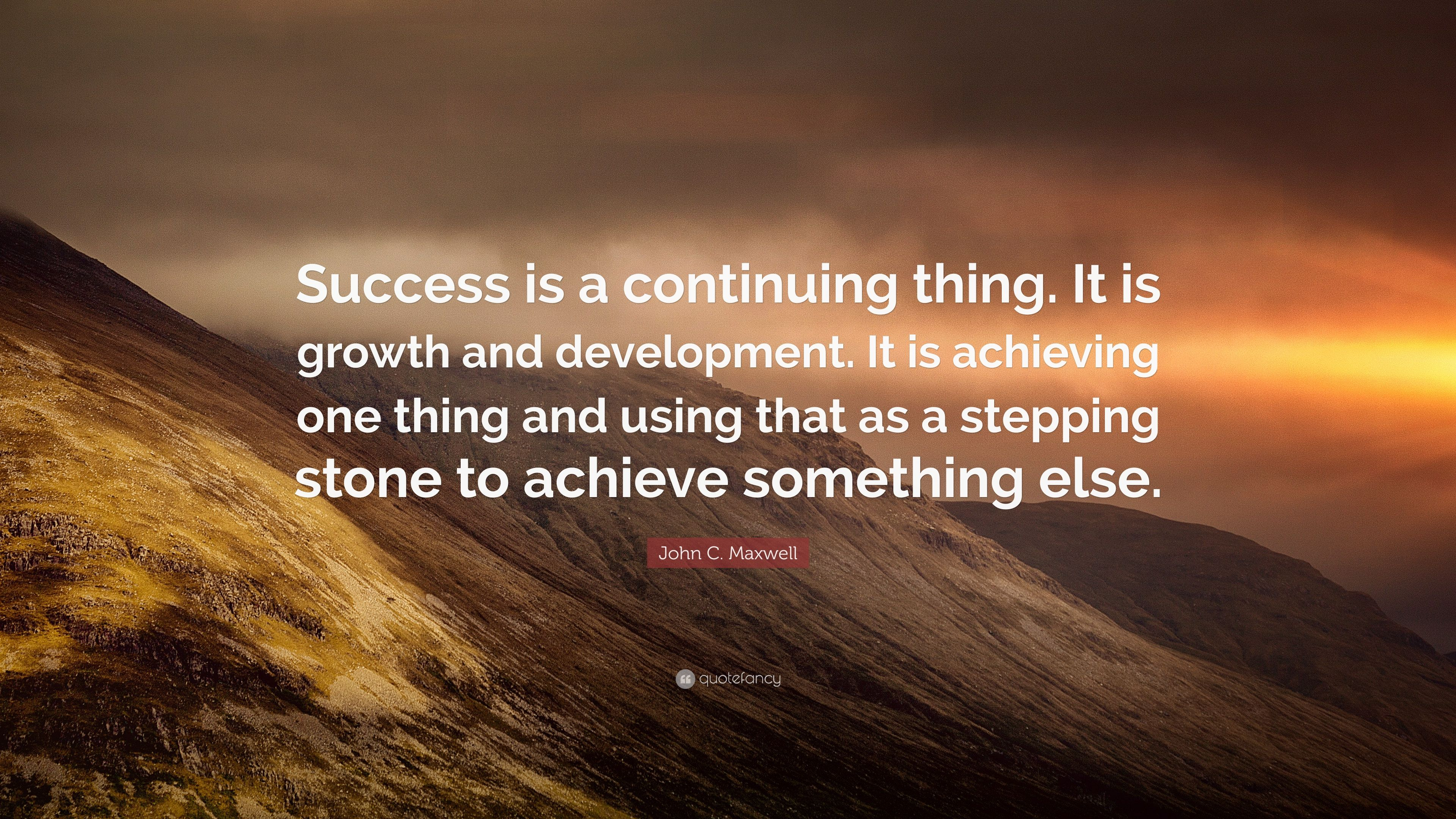 Achieve Quotes Wallpaper John C Maxwell Quote Success Is A Continuing Thing It