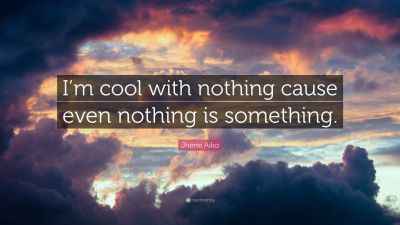 "Jhene Aiko Quote: ""I'm cool with nothing cause even nothing is something."" (9 wallpapers ..."