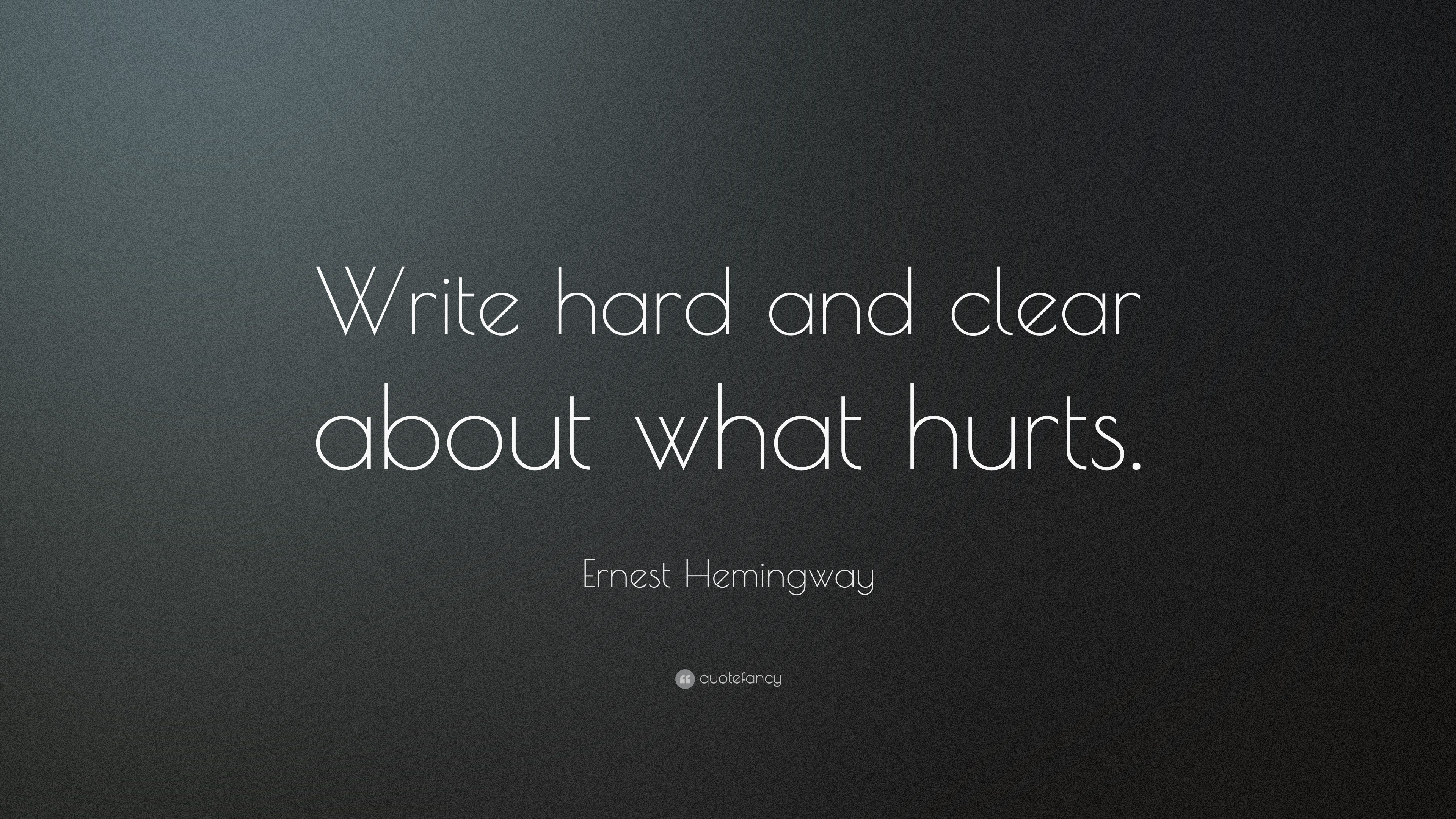 Ernest Hemingway Quote Write Hard And Clear About What