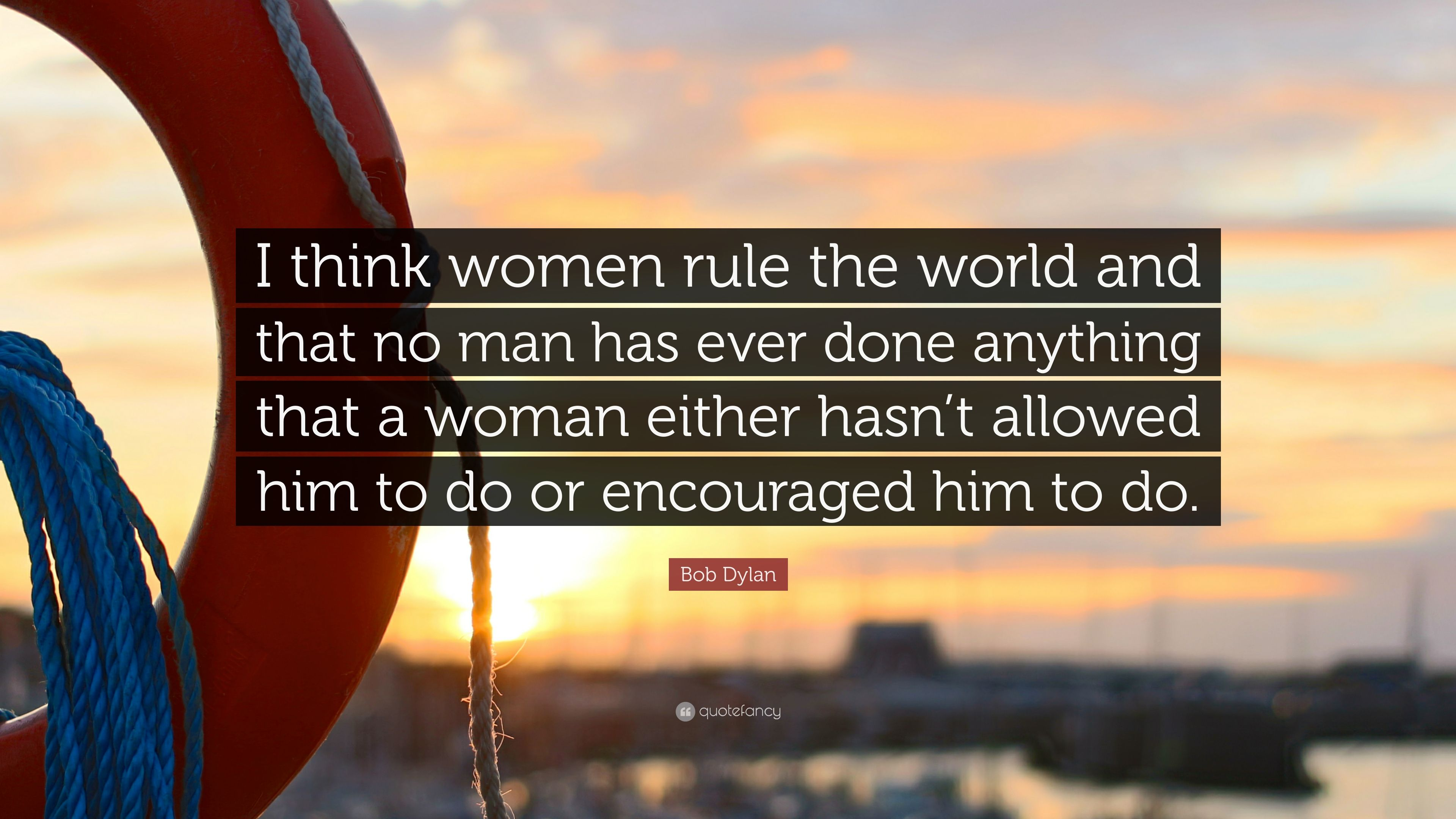 Bob Dylan Quotes Wallpapers Bob Dylan Quote I Think Women Rule The World And That No