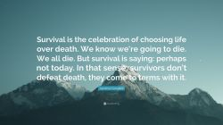 Endearing Life Quotes Death Laurence Gonzales Quote Celebration Life Quotes Death Celebration Life Quotes Choosing Celebration Celebration