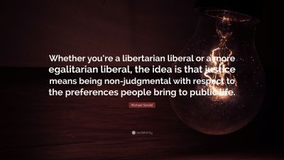 """Michael Sandel Quote: """"Whether you're a libertarian liberal or a more egalitarian liberal, the ..."""