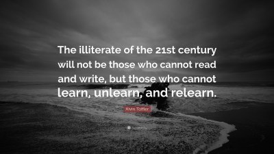 "Alvin Toffler Quote: ""The illiterate of the 21st century will not be those who cannot read and ..."