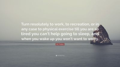 "B.C. Forbes Quote: ""Turn resolutely to work, to recreation, or in any case to physical exercise ..."