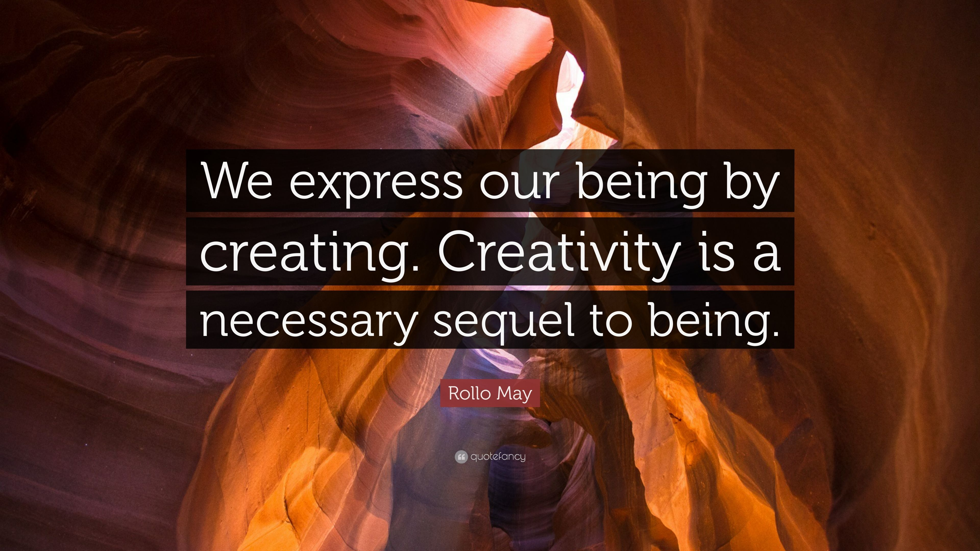 Rollo Express Rollo May Quote We Express Our Being By Creating Creativity Is