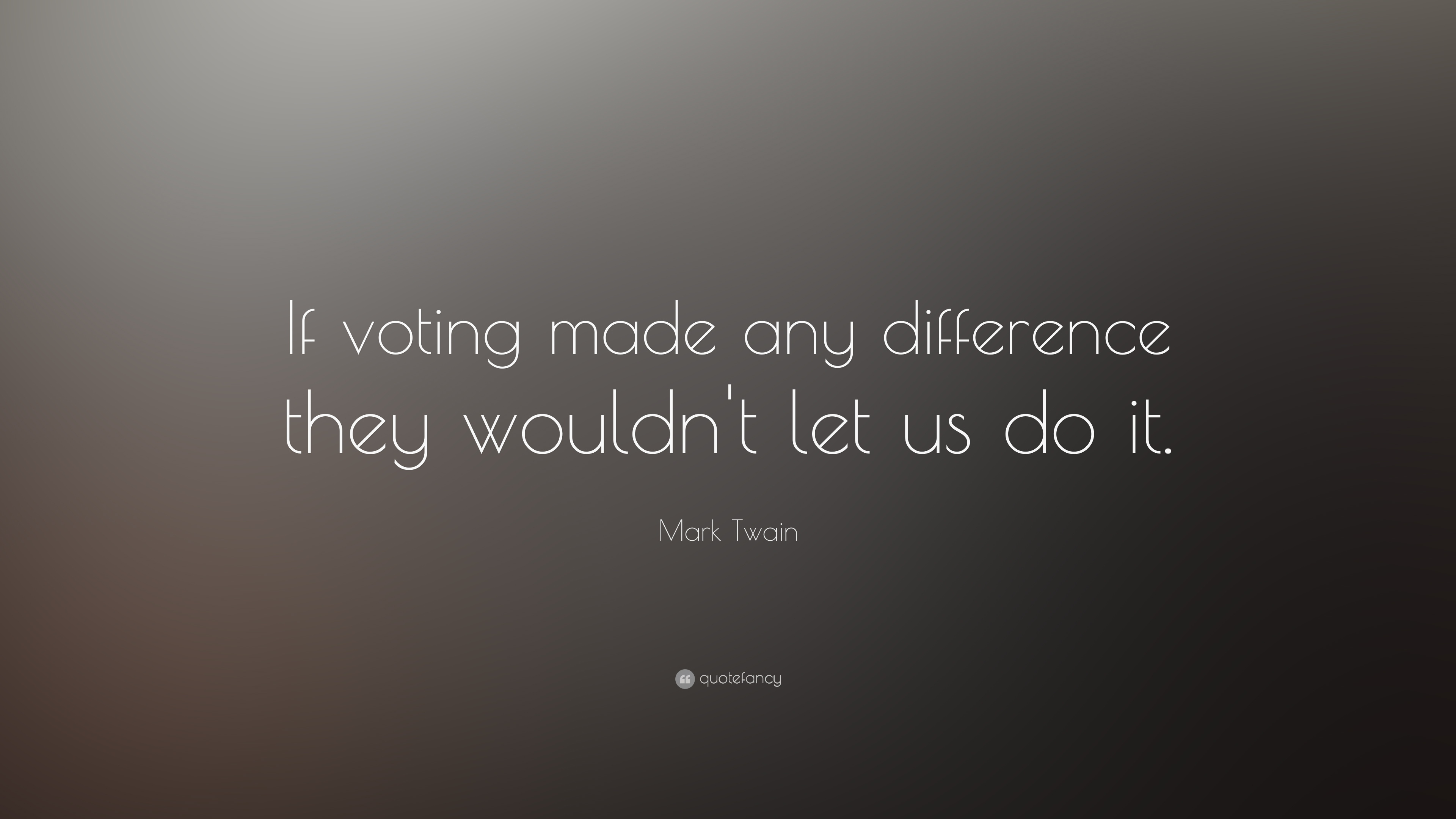 Life Beautiful Quotes Wallpapers Mark Twain Quote If Voting Made Any Difference They