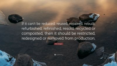 """Pete Seeger Quote: """"If it can't be reduced, reused, repaired, rebuilt, refurbished, refinished ..."""