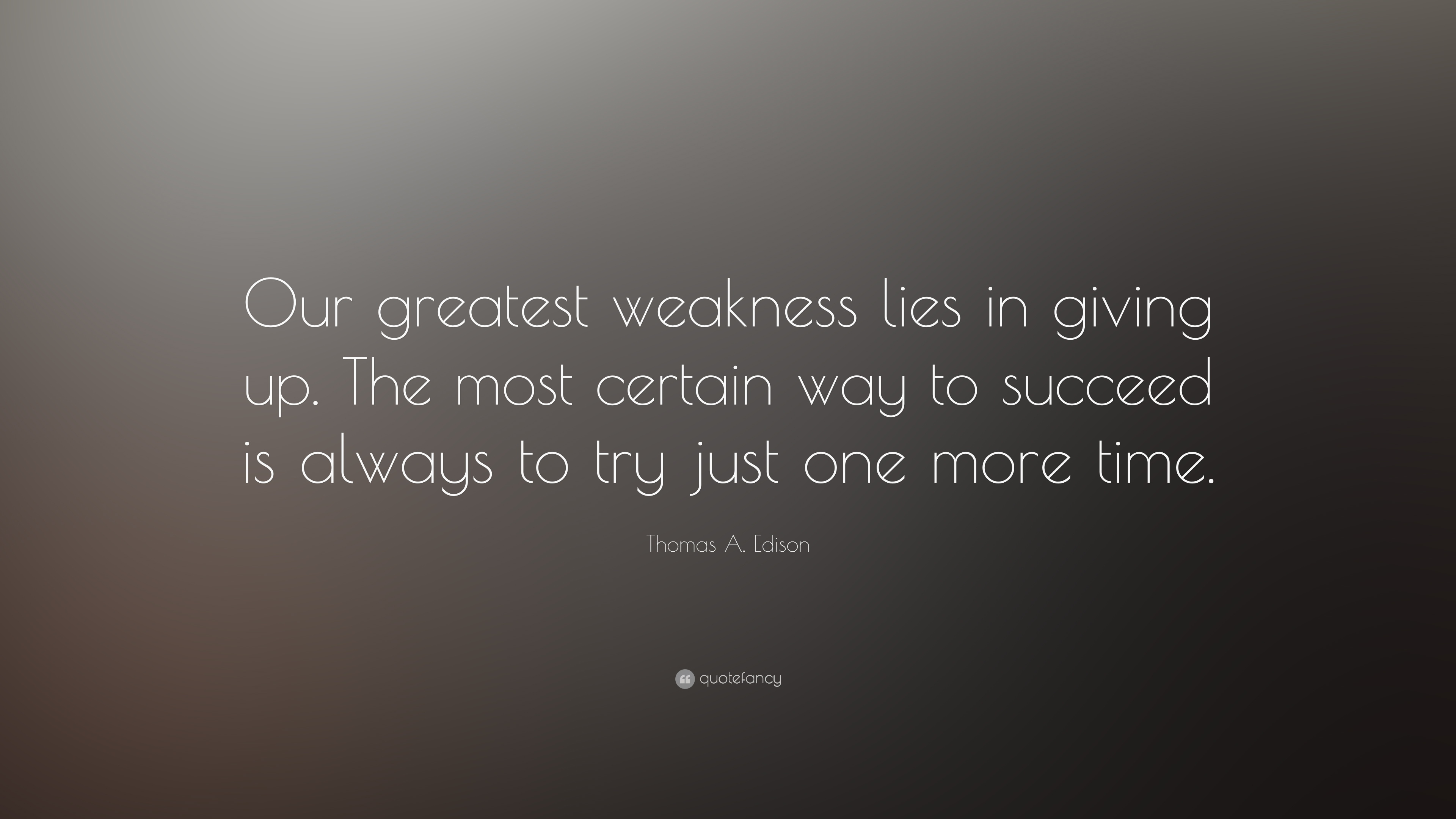 Nikola Tesla Wallpaper Quote Thomas A Edison Quote Our Greatest Weakness Lies In