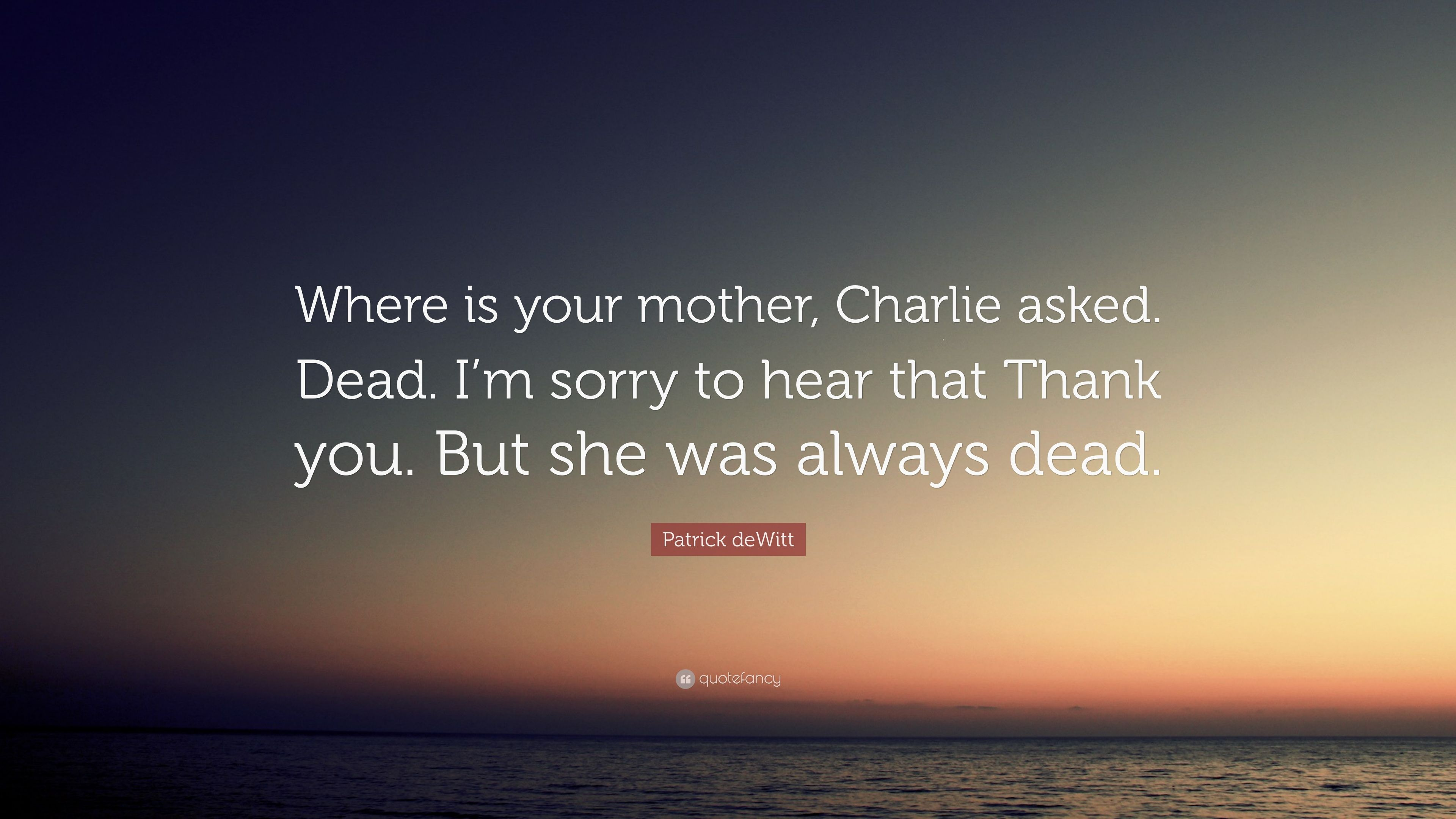 Exquisite 5220734 Patrick Dewitt Quote Where Is Your Mor Charlie Asked Dead I M Sorry To Hear That Meme Sorry To Hear That German dpreview Sorry To Hear That