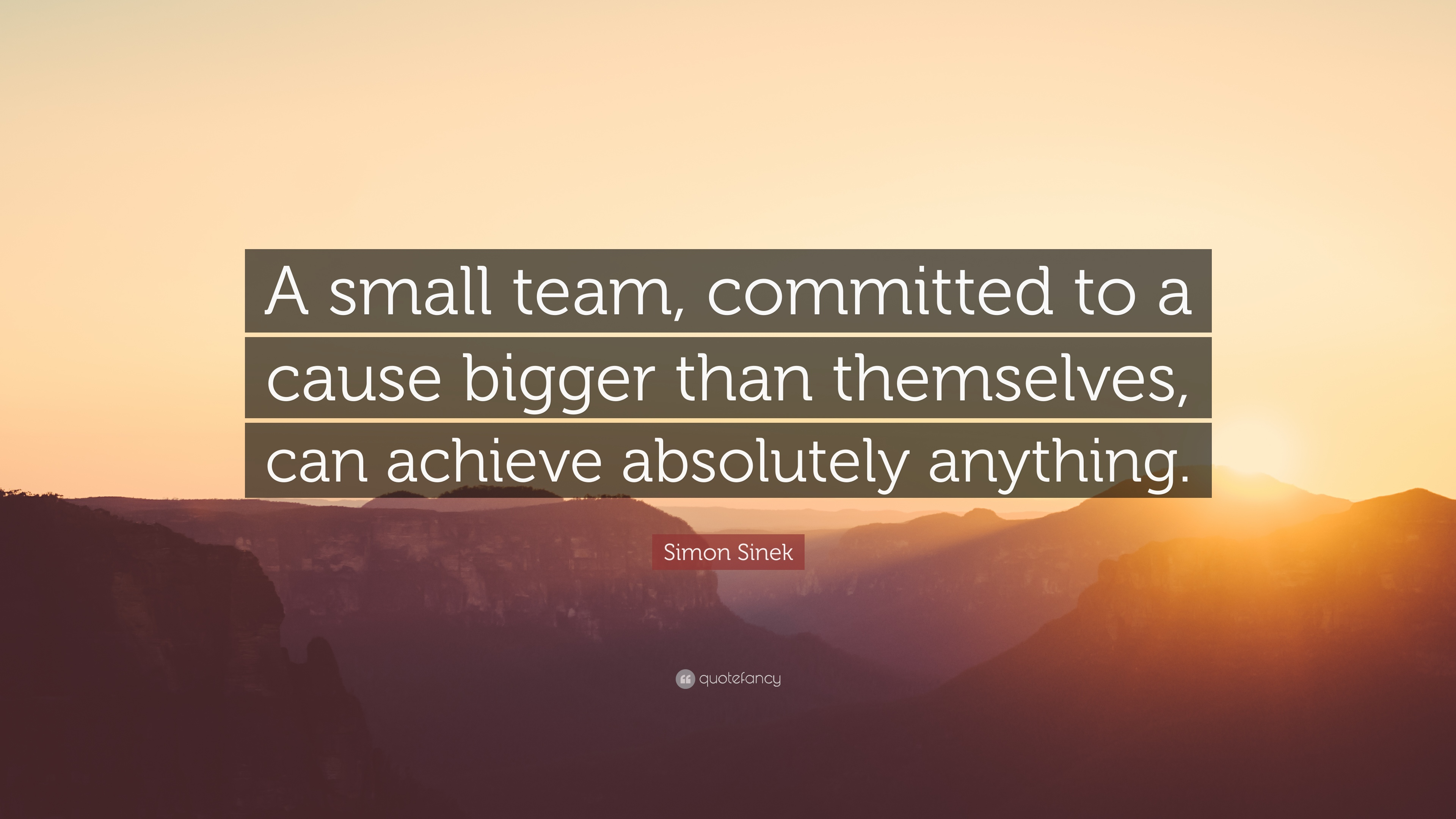 Achieve Quotes Wallpaper Simon Sinek Quote A Small Team Committed To A Cause