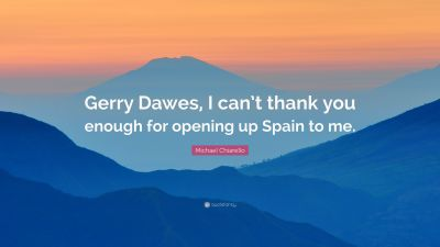"Michael Chiarello Quote: ""Gerry Dawes, I can't thank you enough for opening up Spain to me."" (7 ..."