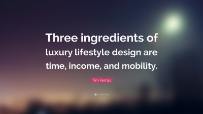 "Tim Ferriss Quote: ""Three ingredients of luxury lifestyle ..."