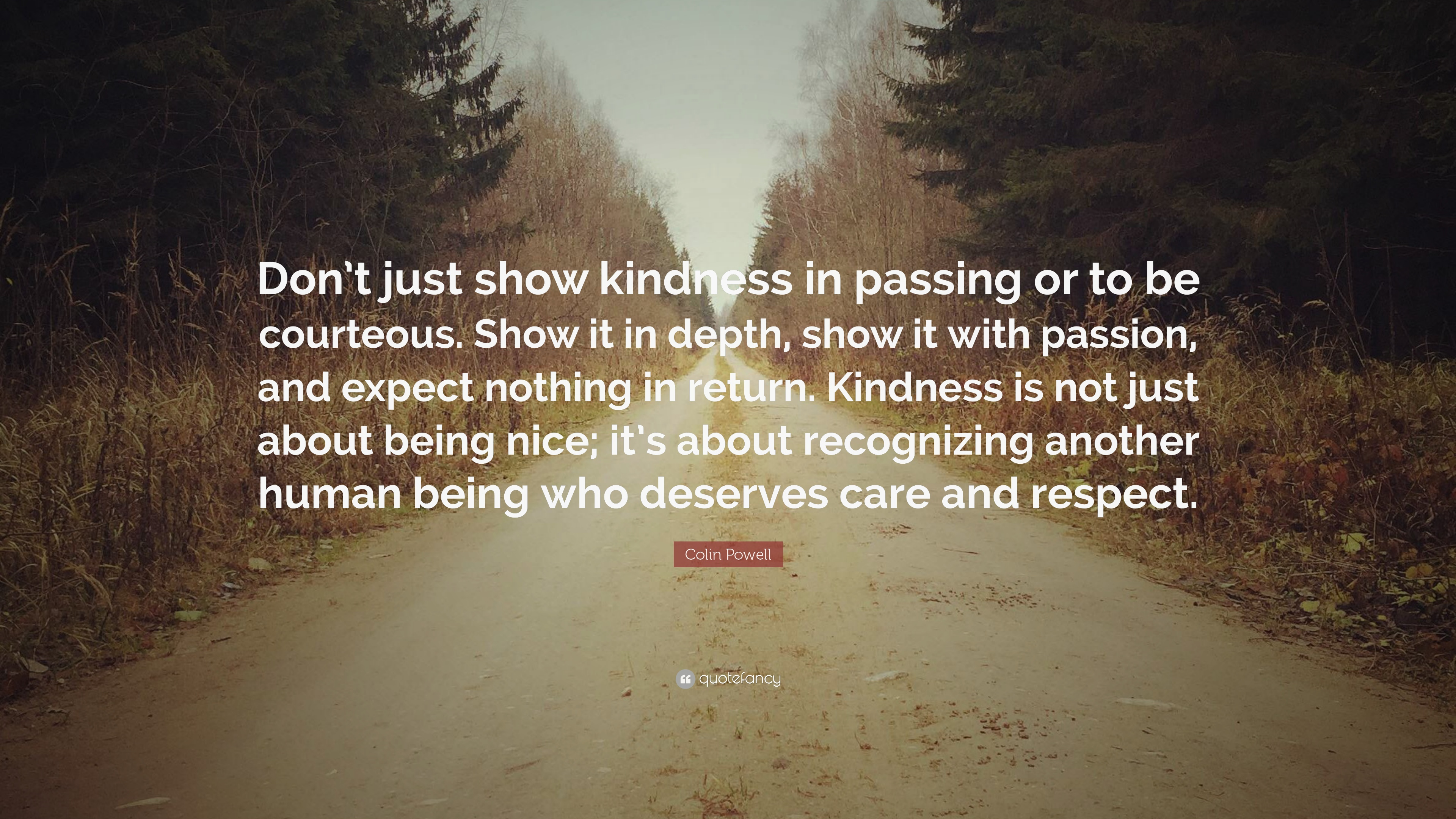 Nice Wallpapers With Inspiring Quotes Colin Powell Quote Don T Just Show Kindness In Passing