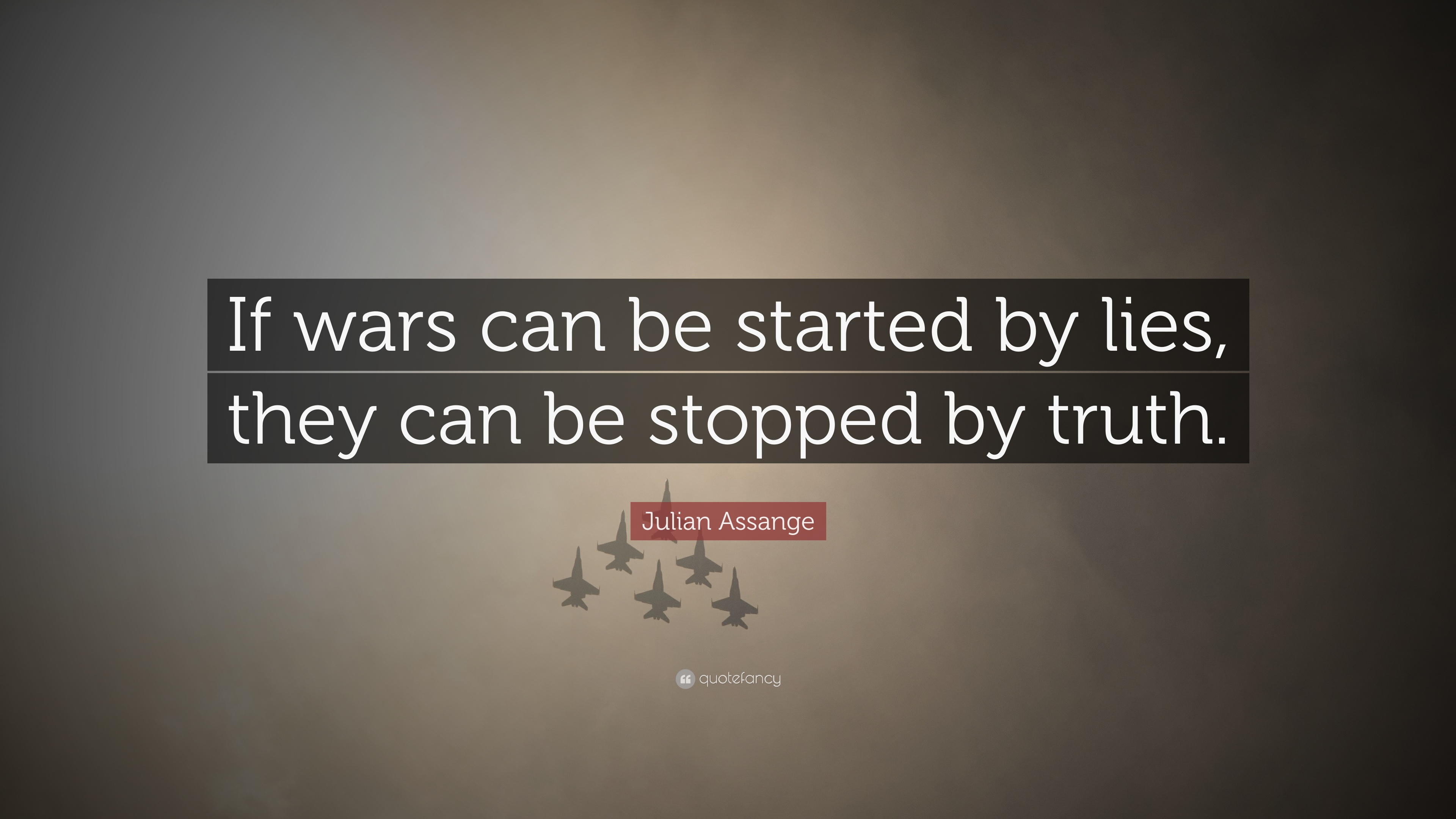 Quotes About Success Wallpaper Julian Assange Quote If Wars Can Be Started By Lies