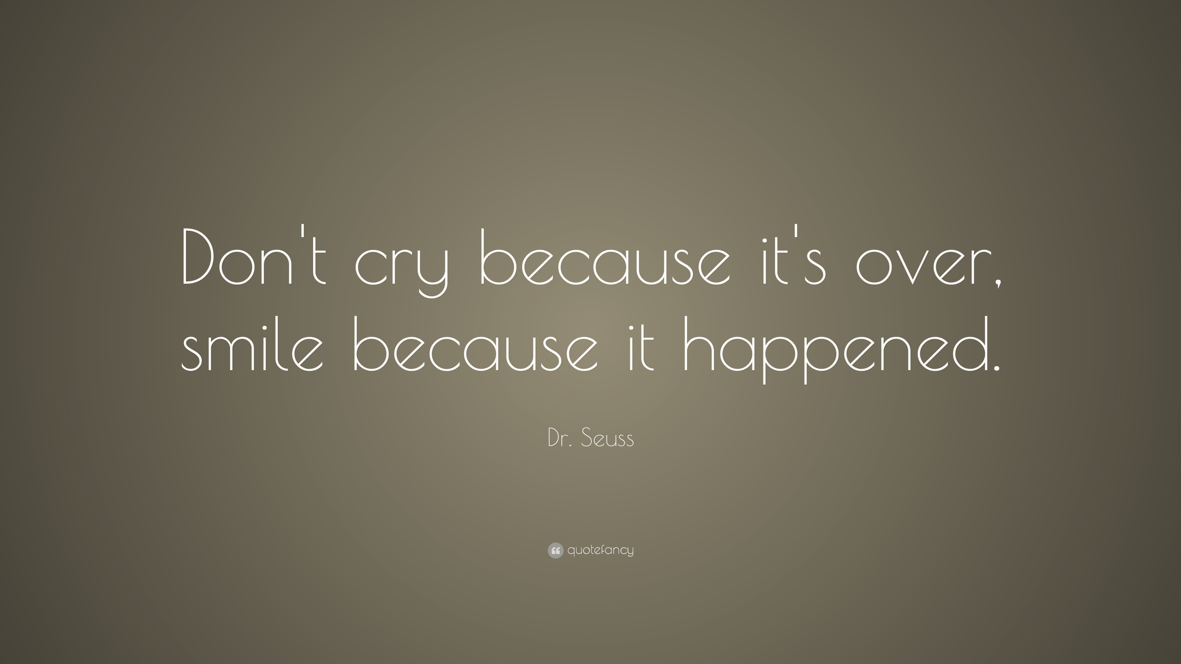Socrates Wallpaper Quotes Dr Seuss Quote Don T Cry Because It S Over Smile