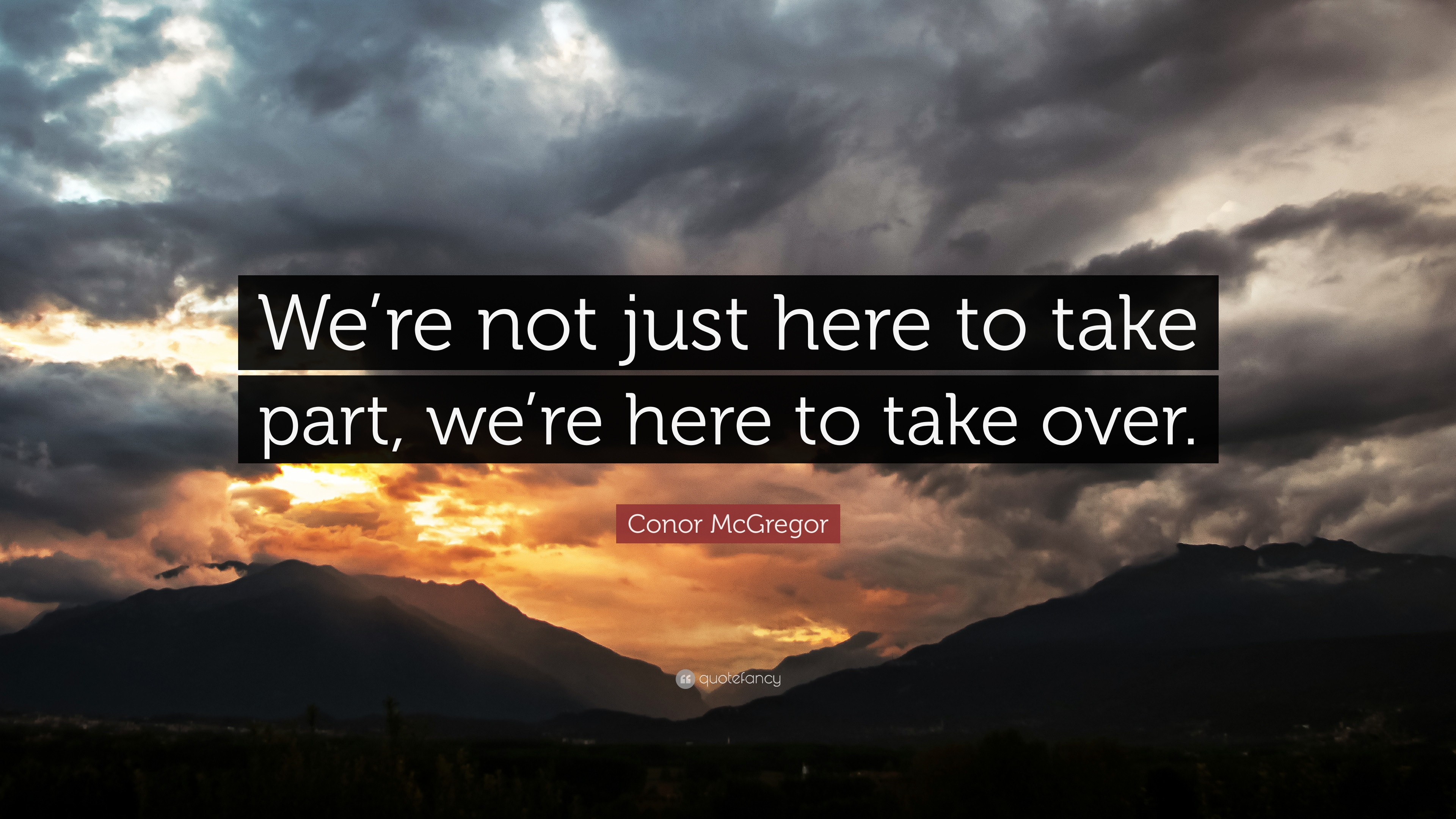 Conor Mcgregor Quote Wallpaper Conor Mcgregor Quote We Re Not Just Here To Take Part
