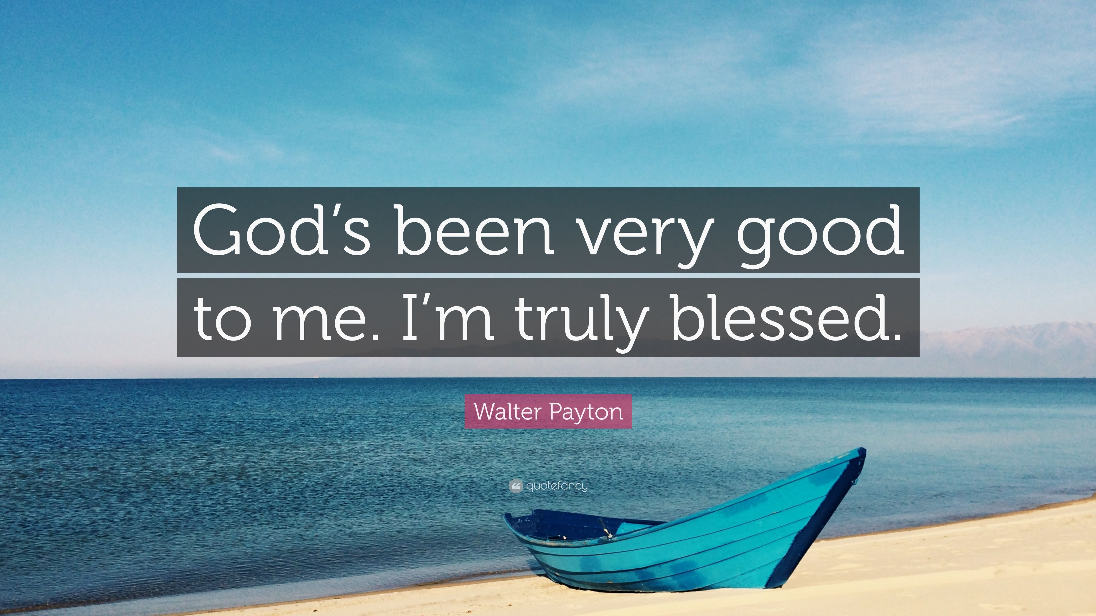 Walter Payton Quotes Wallpaper Walter Payton Quote God S Been Very Good To Me I M