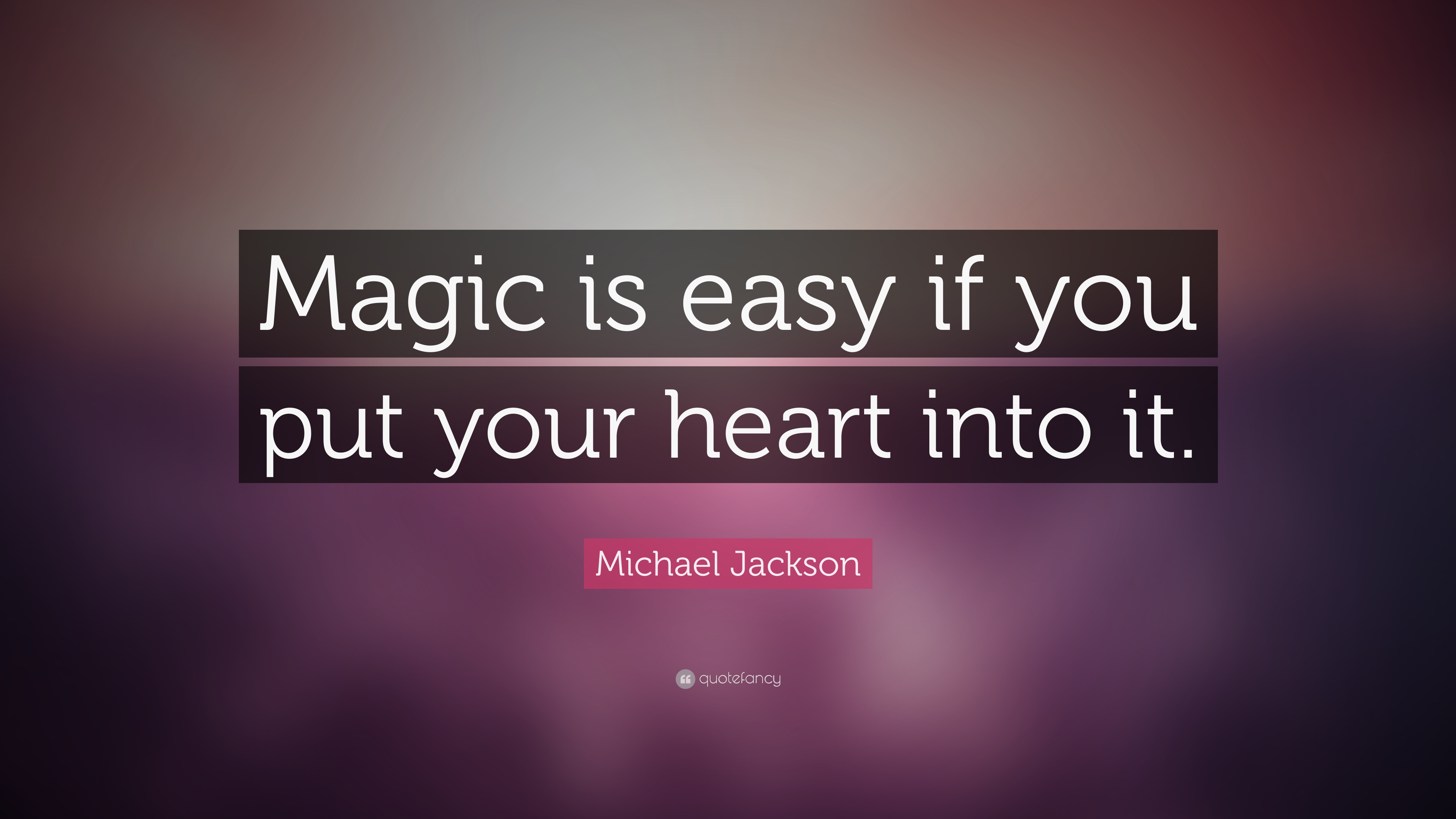 Michael Jackson Quote Magic Is Easy If You Put Your