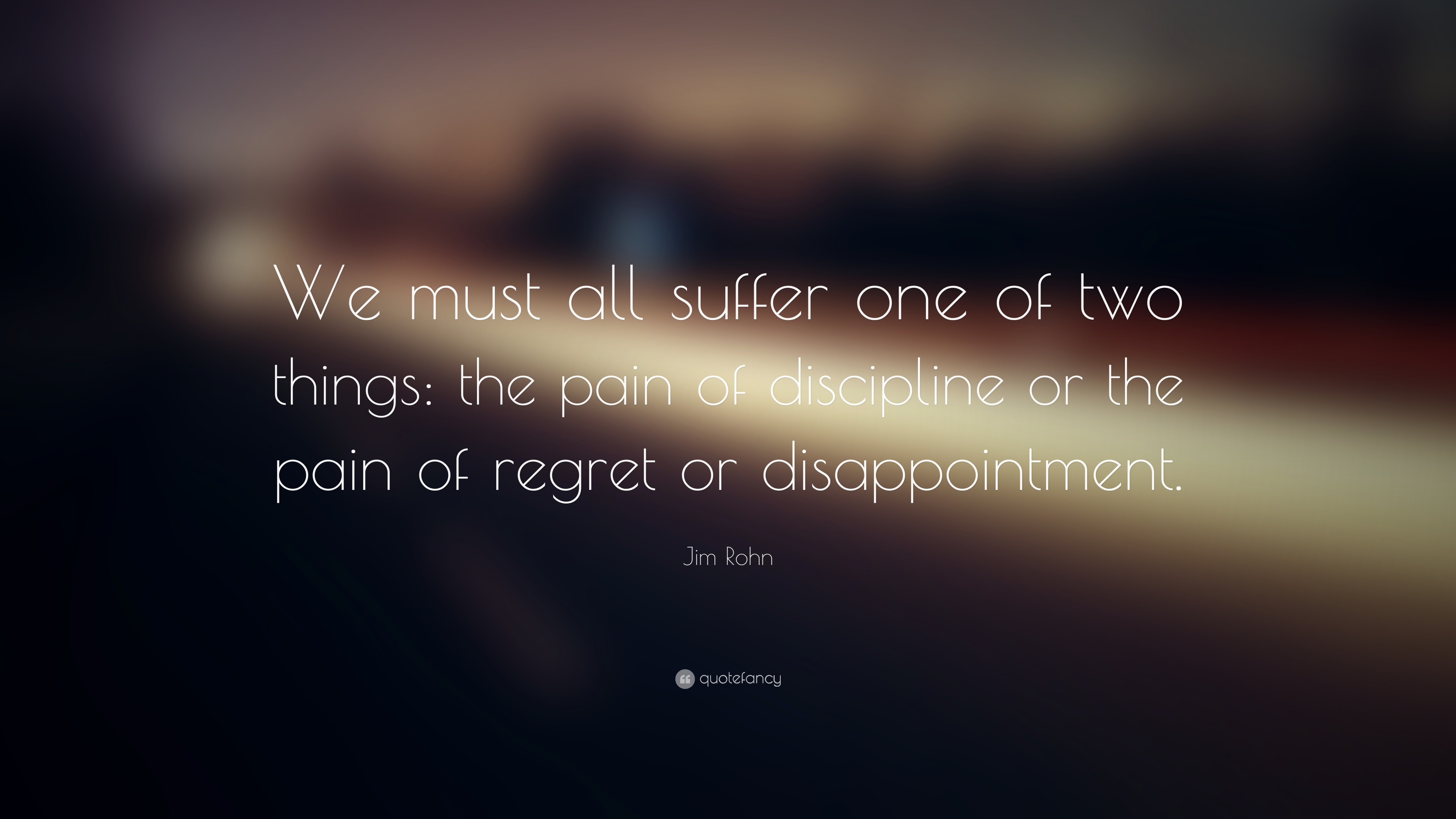 Never Lose Hope Quotes Wallpaper Jim Rohn Quote We Must All Suffer One Of Two Things The