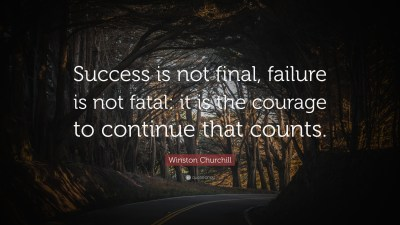 """Winston Churchill Quote: """"Success is not final, failure is not fatal: it is the courage to ..."""