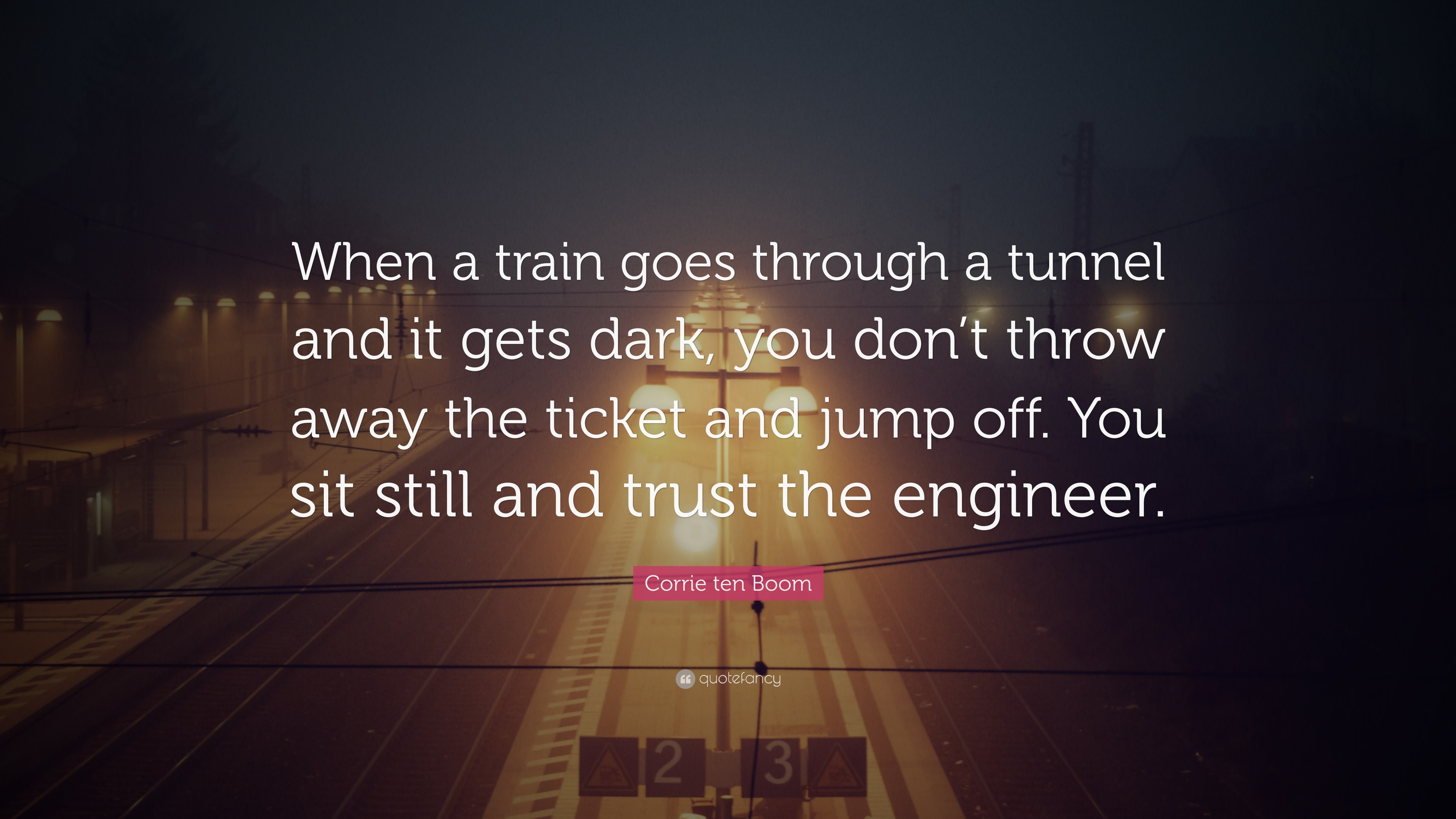 Wallpapers Philosophy Quotes Corrie Ten Boom Quote When A Train Goes Through A Tunnel