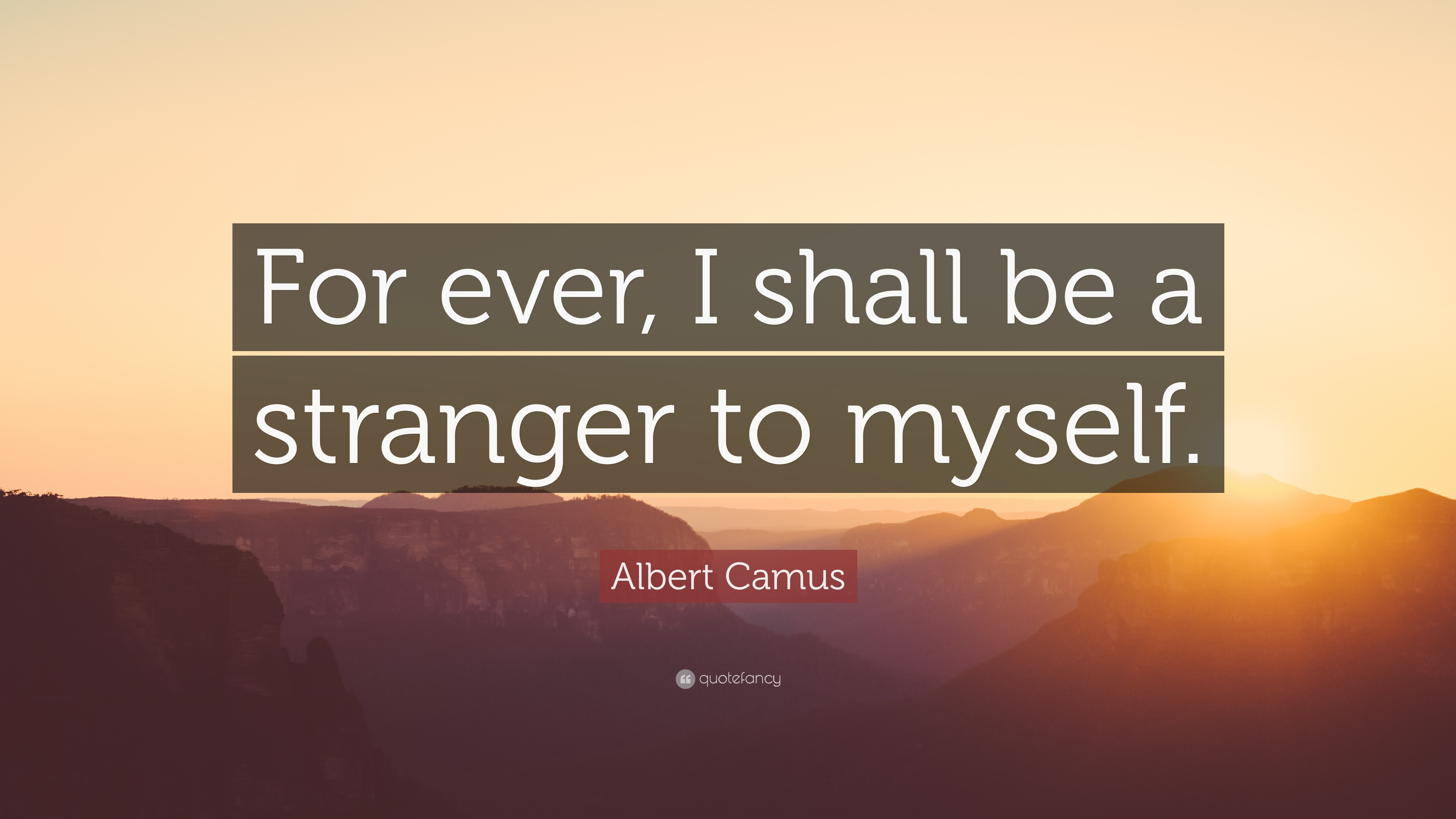 Albert Camus Quotes Wallpaper Albert Camus Quote For Ever I Shall Be A Stranger To