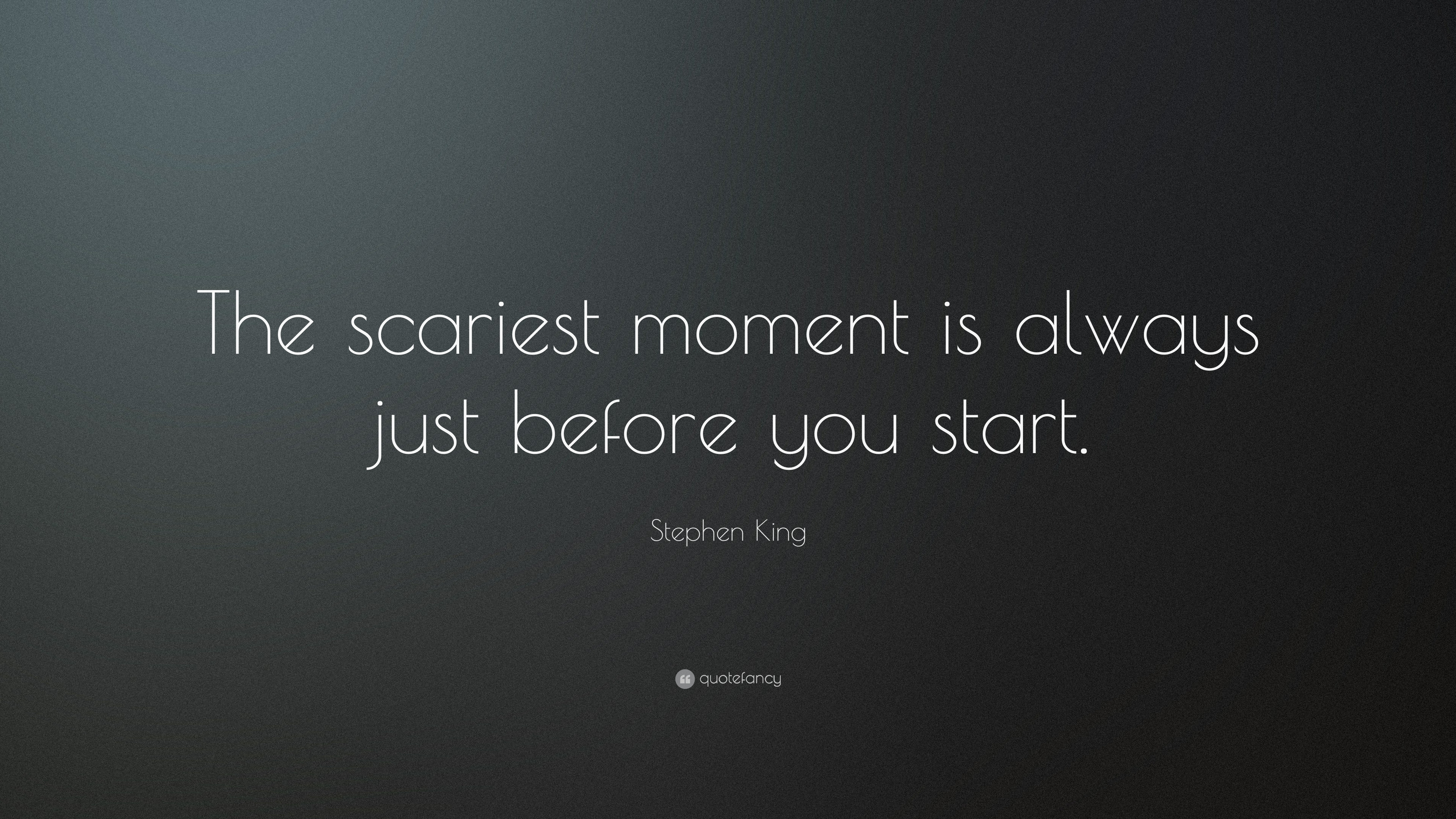 Beautiful Life Wallpapers With Quotes Stephen King Quote The Scariest Moment Is Always Just