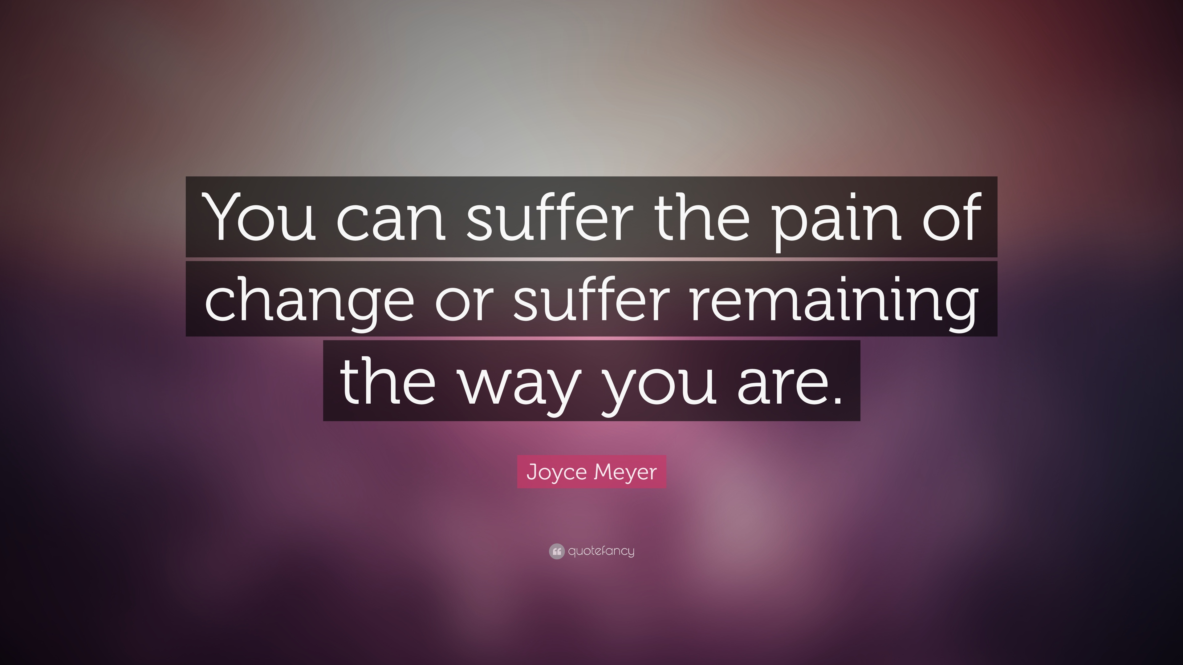 Love Quotes Hd Wallpapers For Him Joyce Meyer Quote You Can Suffer The Pain Of Change Or