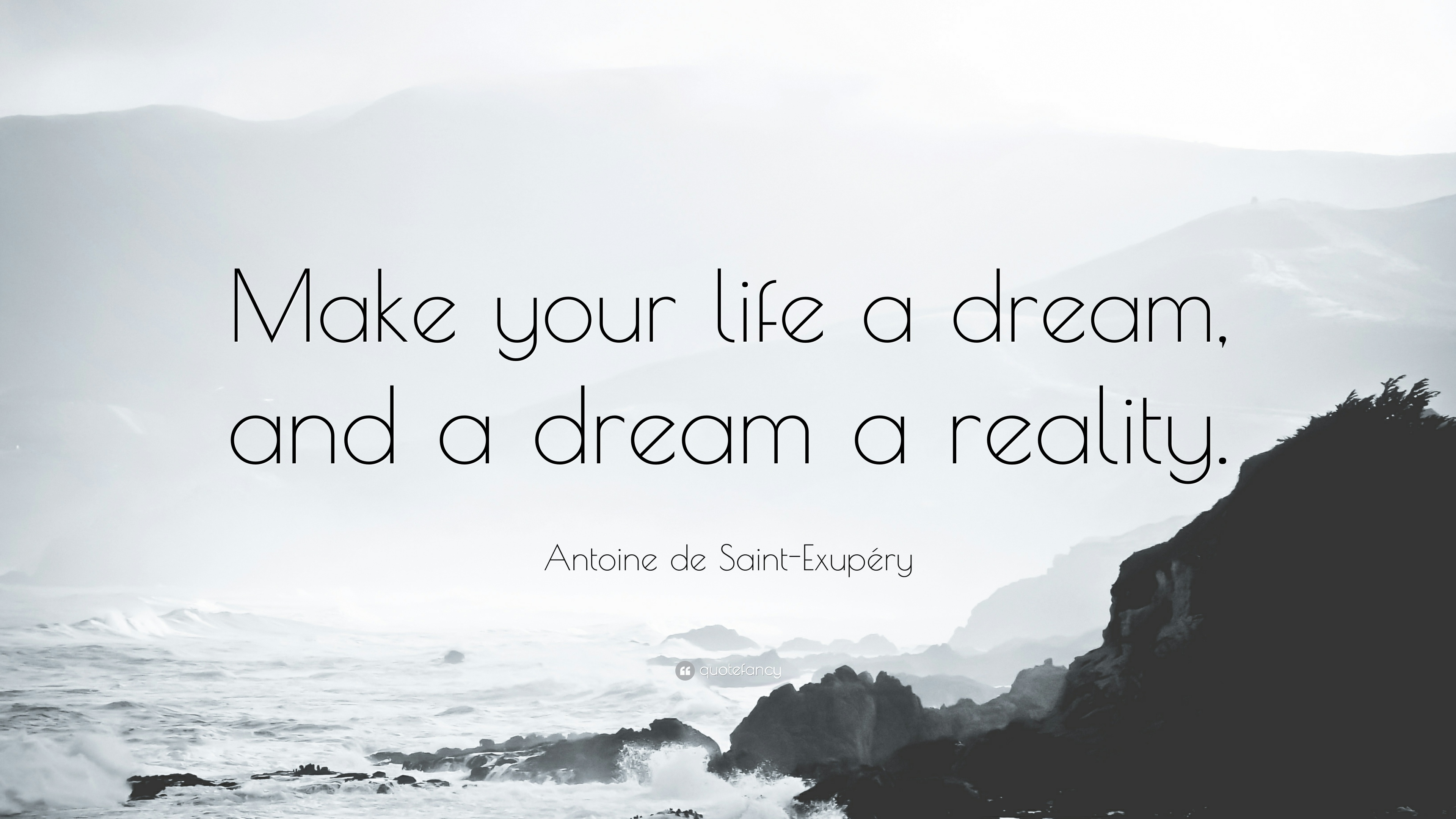 Enjoy Life Quotes Wallpapers Antoine De Saint Exup 233 Ry Quote Make Your Life A Dream
