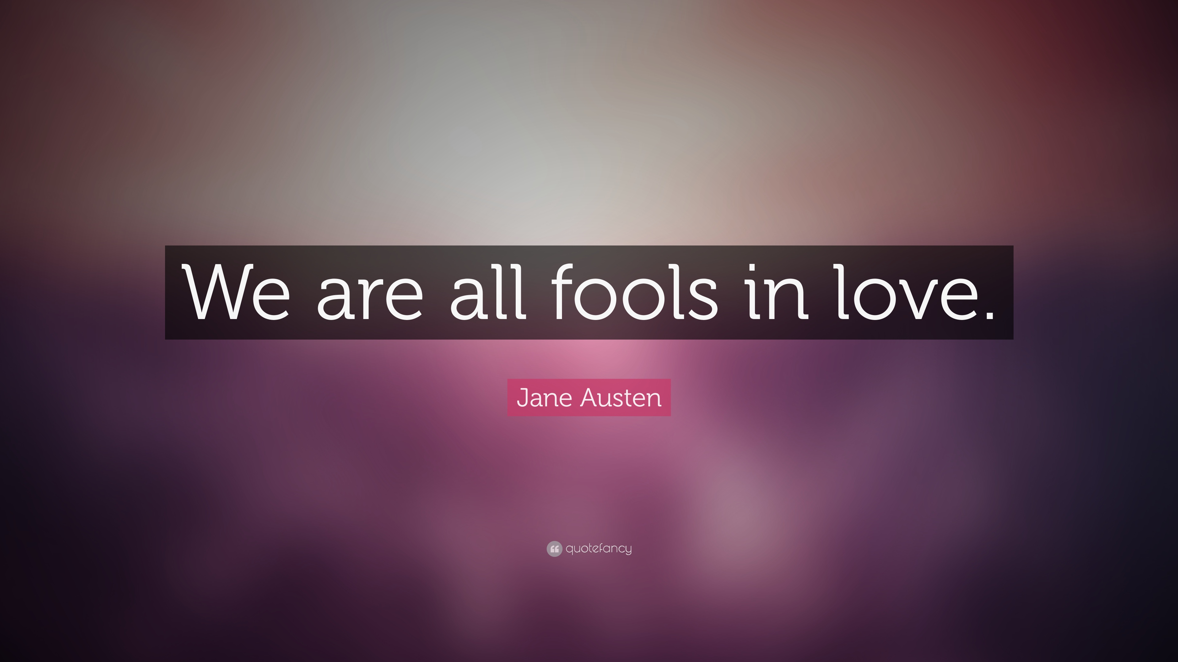 Rest In Peace Quotes Wallpaper Jane Austen Quote We Are All Fools In Love 14