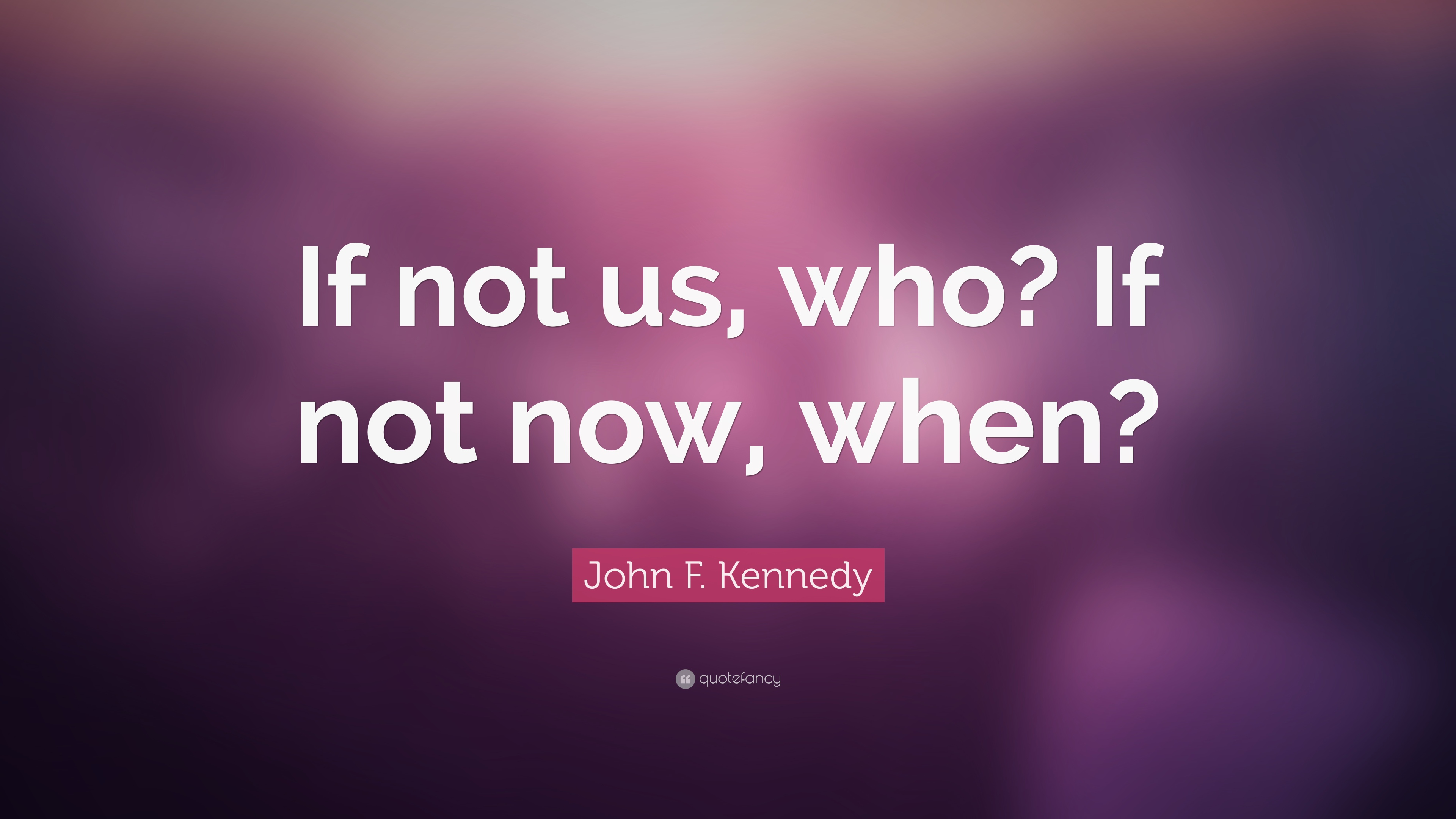Jfk Quotes Wallpapers John F Kennedy Quote If Not Us Who If Not Now When