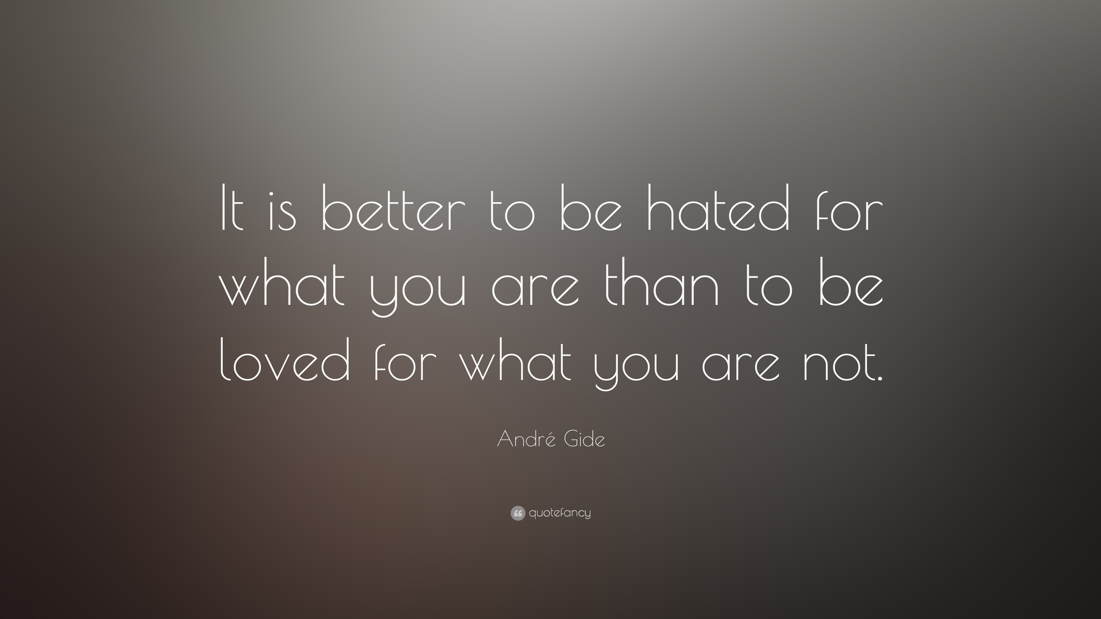 Theodore Roosevelt Wallpaper Quote Andr 233 Gide Quote It Is Better To Be Hated For What You
