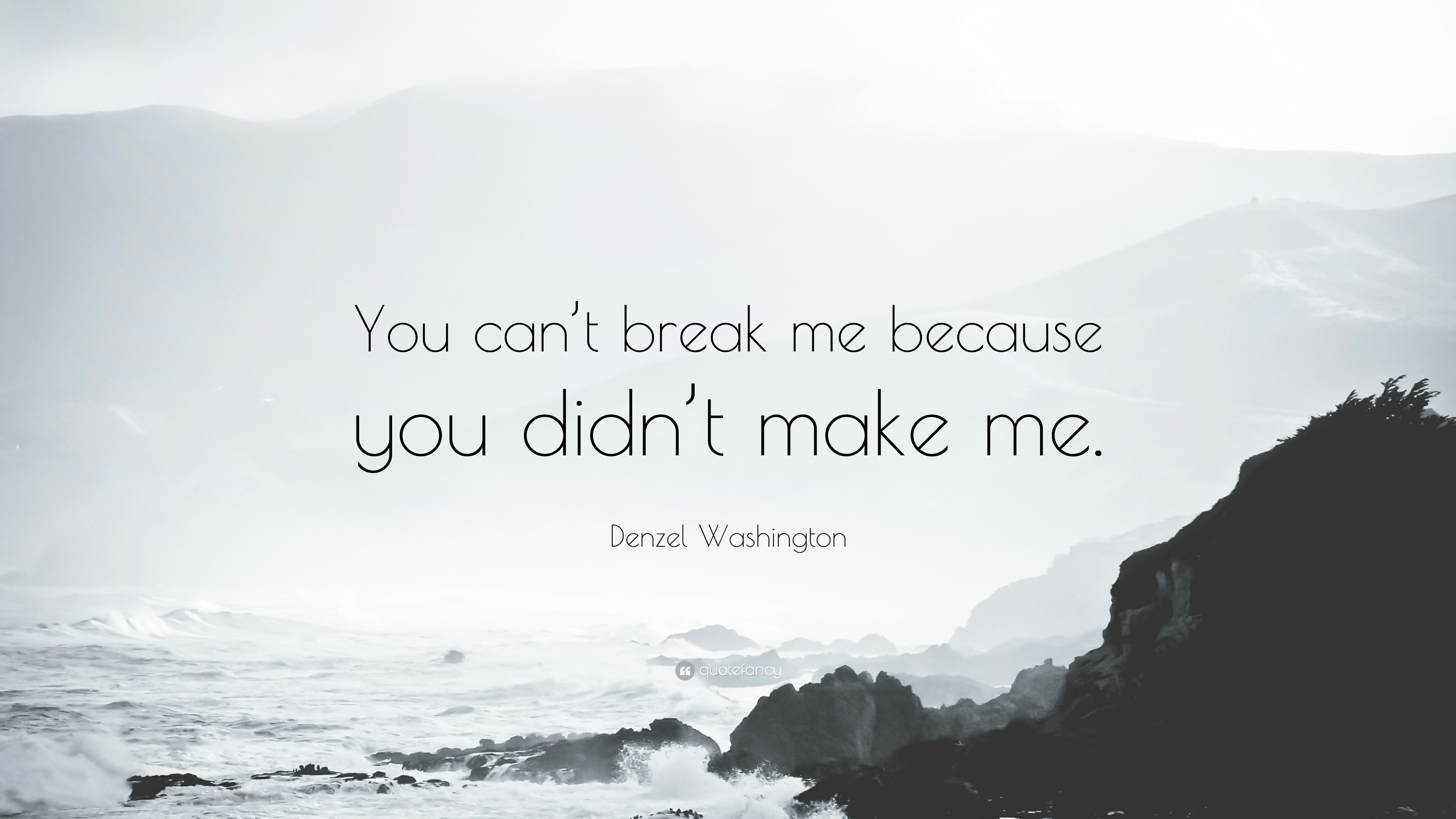 Denzel Washington Quote Wallpaper Denzel Washington Quote You Can T Break Me Because You