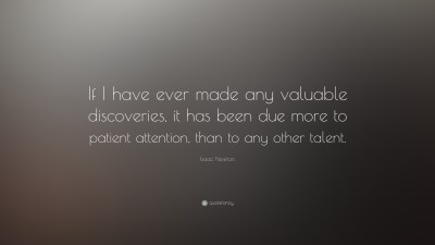 "Isaac Newton Quote: ""If I have ever made any valuable discoveries, it has been due more to ..."