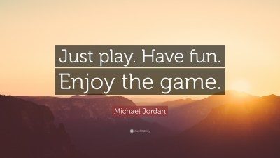 "Michael Jordan Quote: ""Just play. Have fun. Enjoy the game."" (12 wallpapers) - Quotefancy"