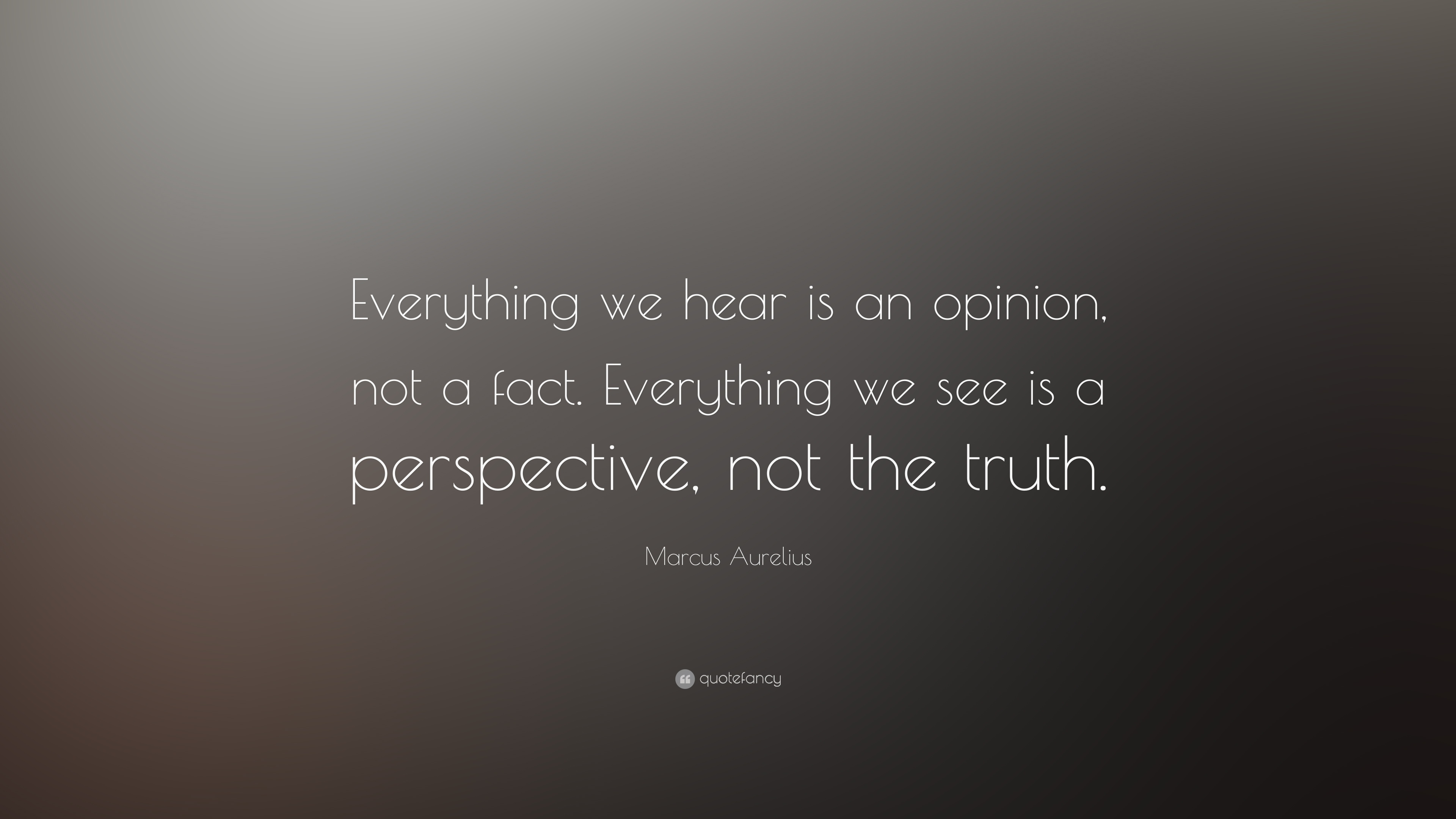 Dalai Lama Quotes Wallpapers Marcus Aurelius Quote Everything We Hear Is An Opinion