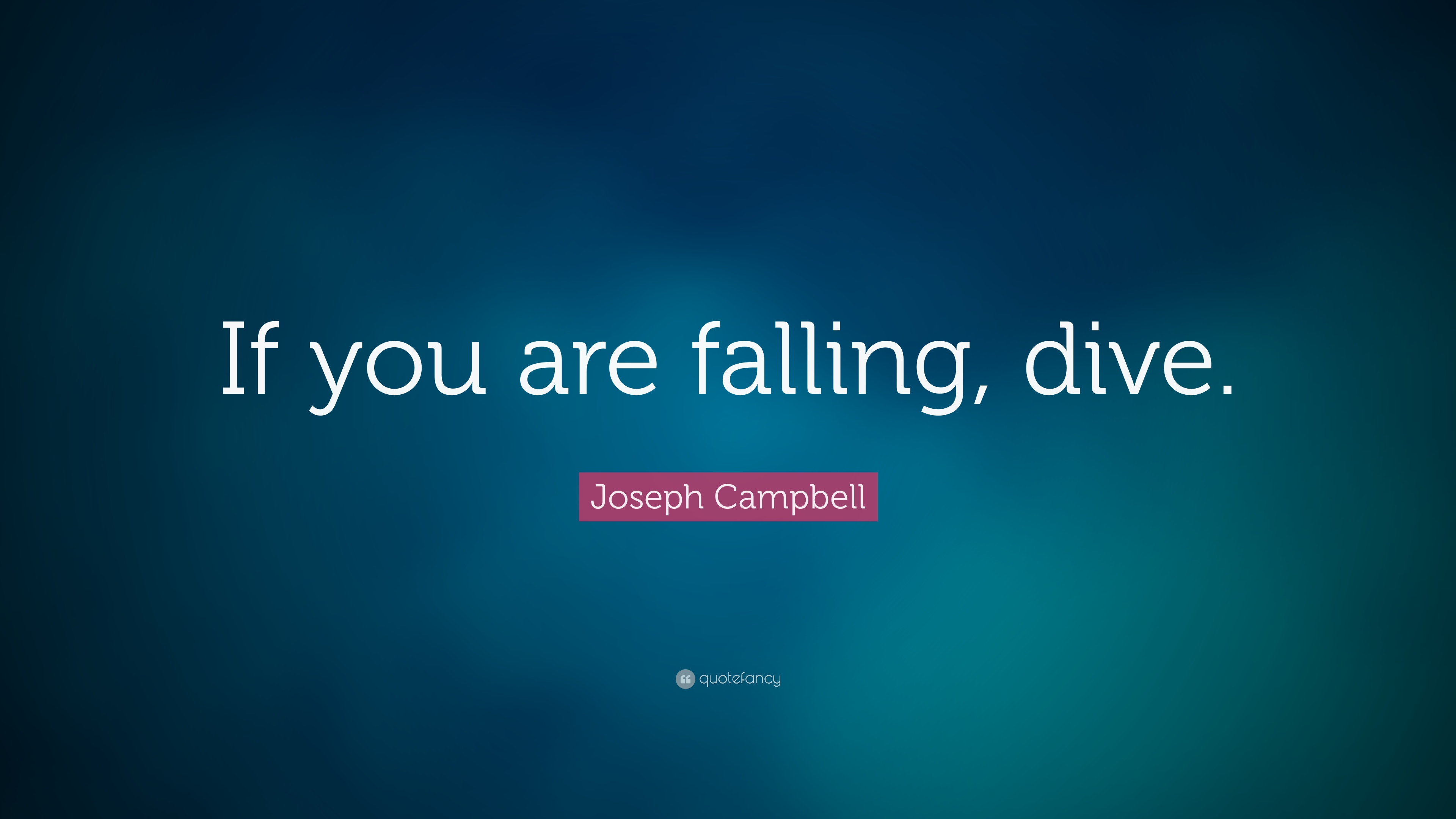 Falling In Love Quotes Wallpapers Joseph Campbell Quote If You Are Falling Dive 15