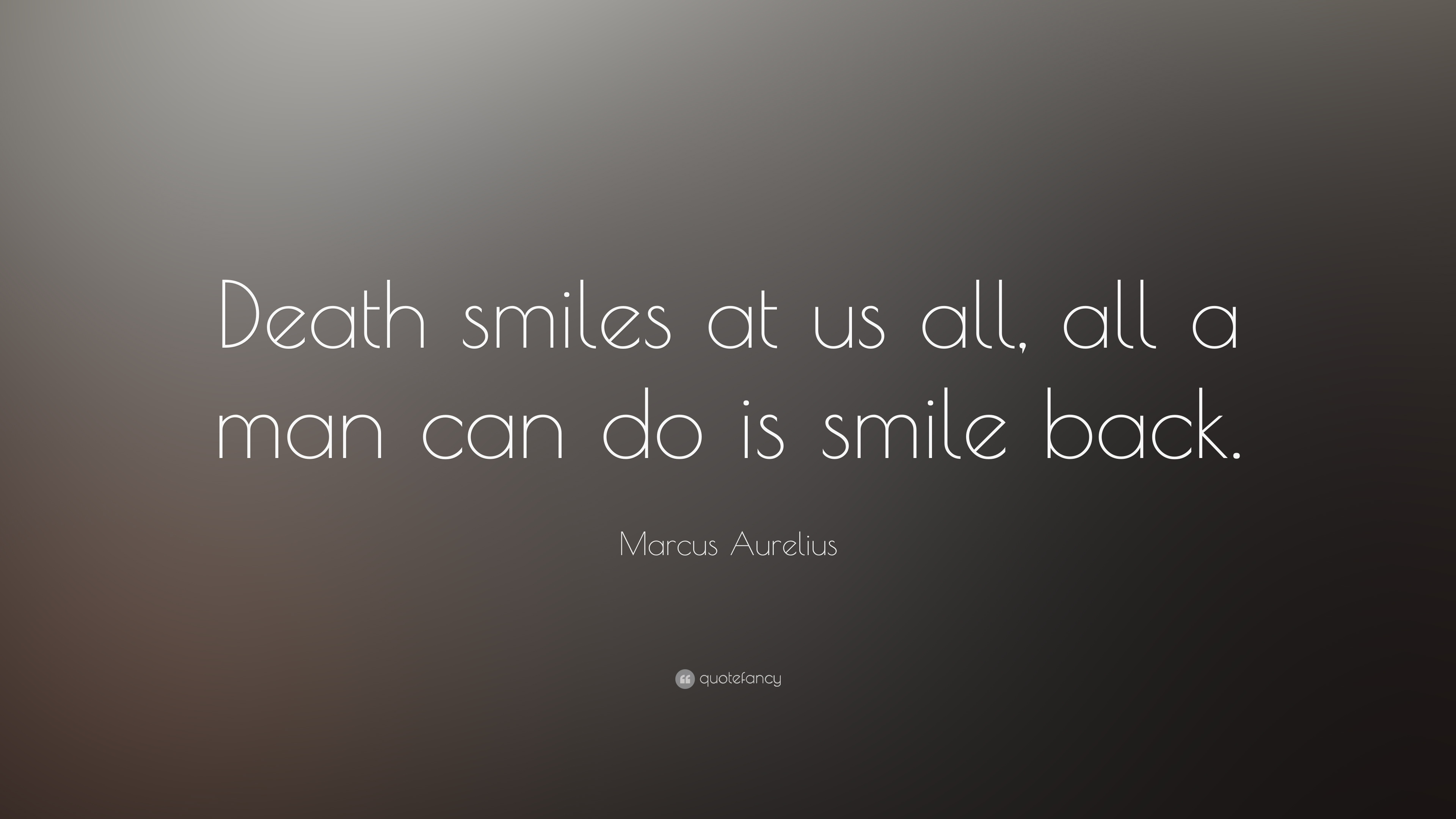 Dalai Lama Quotes Wallpapers Marcus Aurelius Quote Death Smiles At Us All All A Man