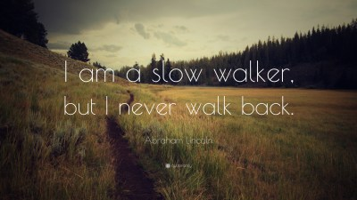 "Abraham Lincoln Quote: ""I am a slow walker, but I never walk back."" (23 wallpapers) - Quotefancy"