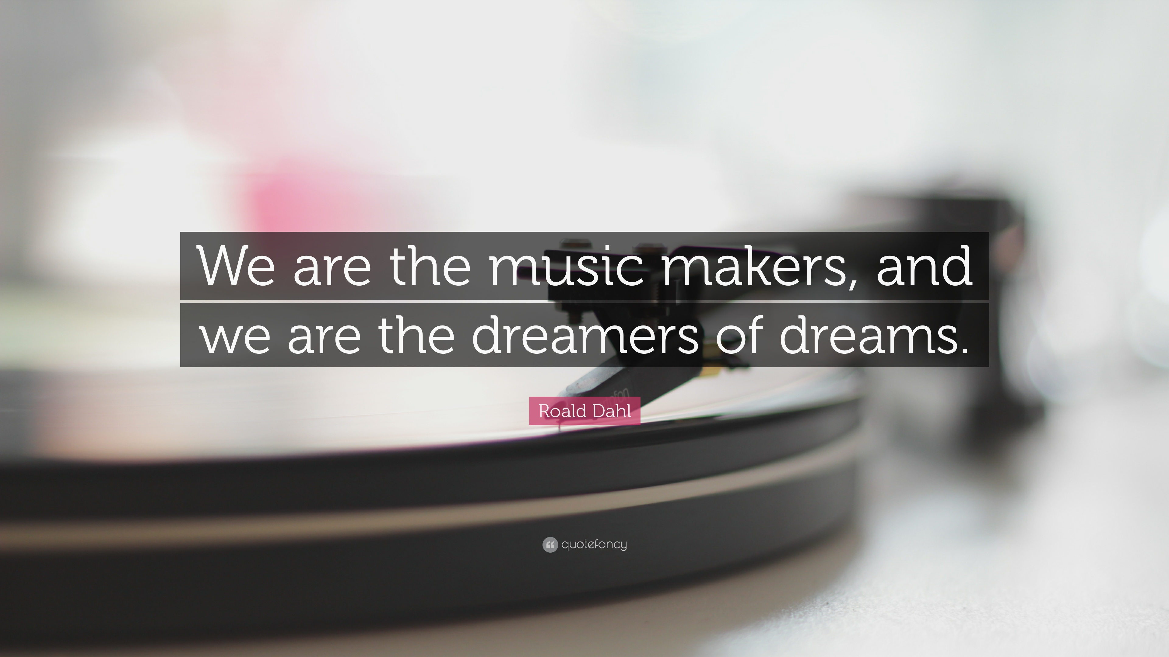 Roald Dahl Quotes Wallpaper Roald Dahl Quote We Are The Music Makers And We Are The