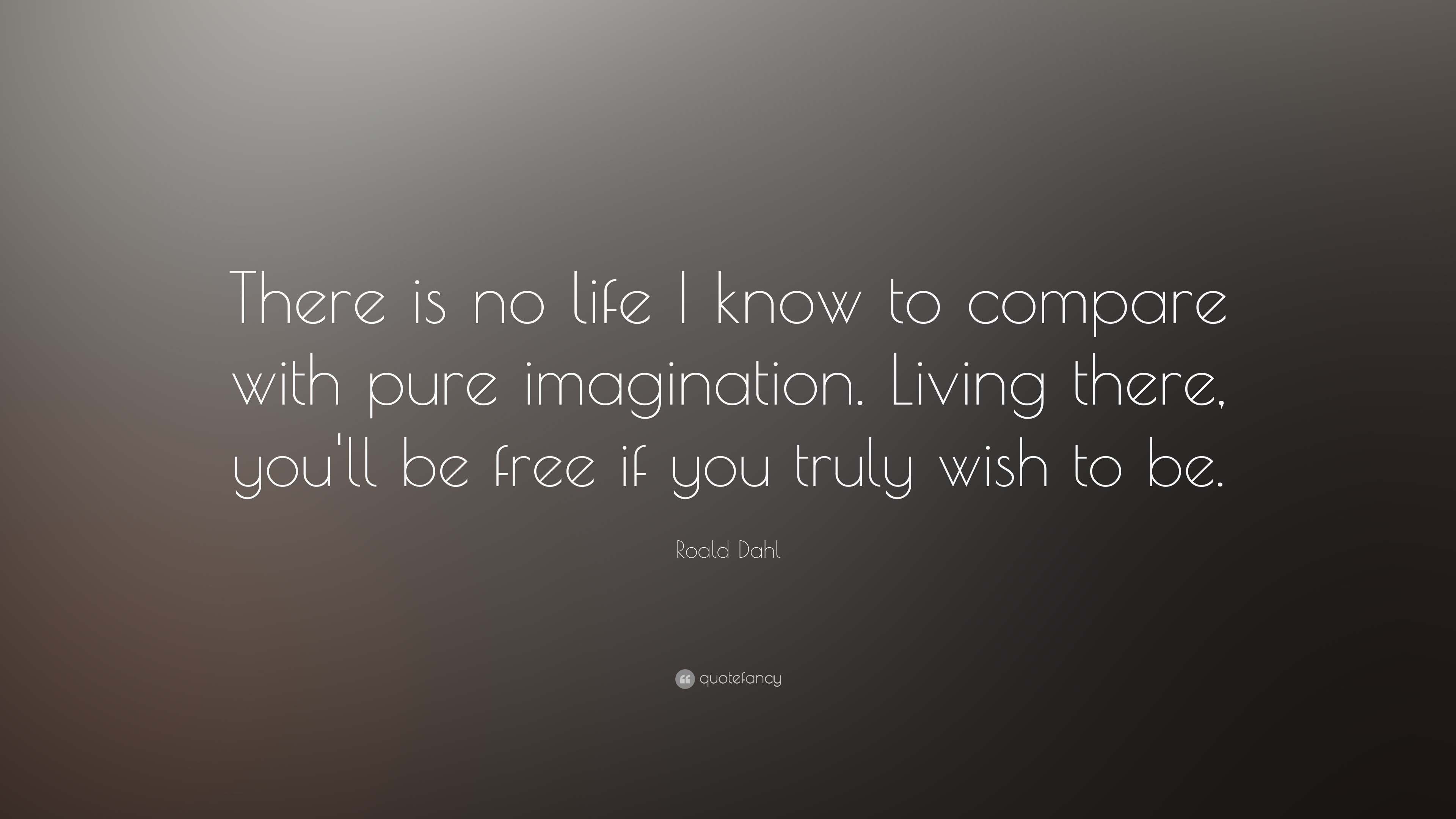 Roald Dahl Quotes Wallpaper Roald Dahl Quote There Is No Life I Know To Compare With