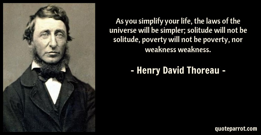 As you simplify your life, the laws of the universe wil by Henry - simplify quote