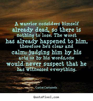 Warrior Quote Wallpapers A Warrior Considers Himself Already Dead Carlos