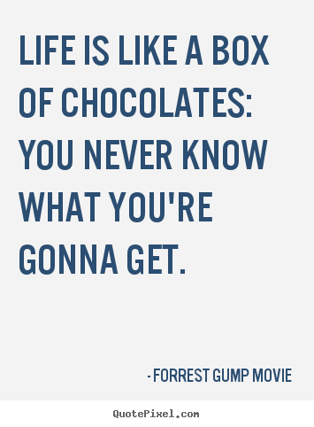 Forrest Gump Quotes Wallpaper Life Quotes Life Is Like A Box Of Chocolates You Never