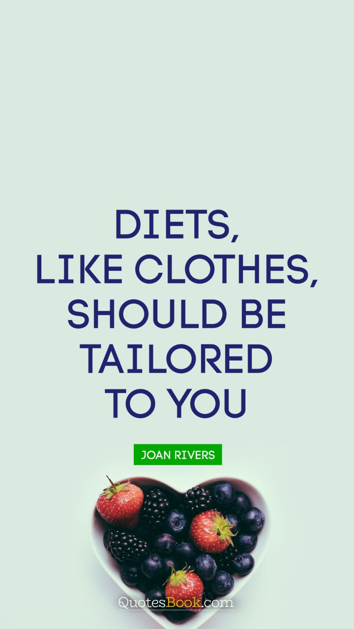 Clothes Quotes Diets Like Clothes Should Be Tailored To You Quote By Joan