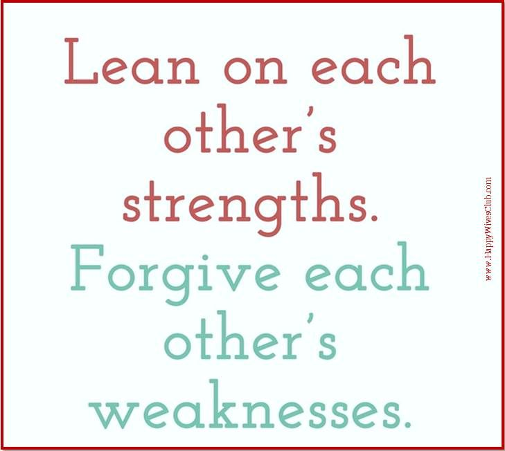 Quotes About Love Lean on each other strengths Forgive each