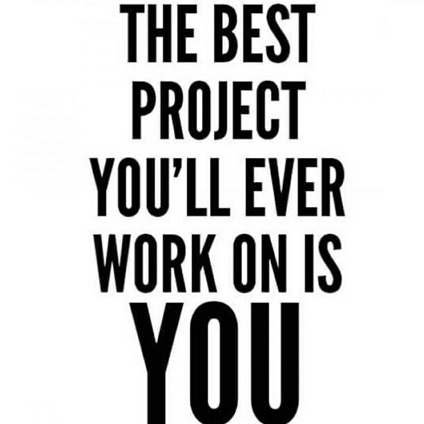 Inspirational Quotes about Strength The best project you\u0027ll ever