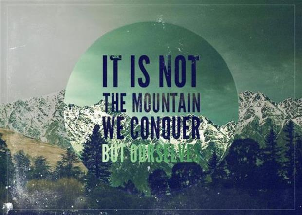 Wasting Time Quotes Wallpaper It Is Not The Mountain We Conquer But Ourselves